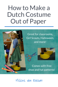 How to make a Dutch costume out of paper - a tutorial with links, resources, and printables!